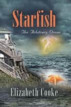 Starfish - The Arbitrary Ocean ebook by Elizabeth Cooke