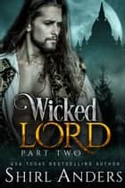 Wicked Lord: Part Two ebook by Shirl Anders