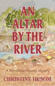 An Altar by the River ebook by Christine Husom
