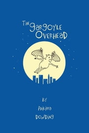 The Gargoyle Overhead ebook by Philippa Dowding