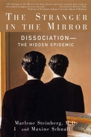 The Stranger in the Mirror - The Hidden Epidemic ebook by Maxine Schnall,Marlene Steinberg, M.D.
