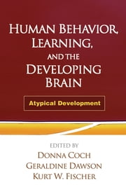 Human Behavior, Learning, and the Developing Brain - Atypical Development ebook by Donna Coch, EdD,Geraldine Dawson, PhD,Kurt W. Fischer, PhD