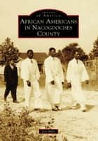 African Americans in Nacogdoches County ebook by Jeri Mills
