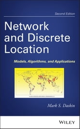 Network and Discrete Location - Models, Algorithms, and Applications ebook by Mark S. Daskin