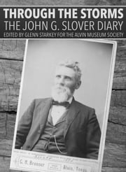 Through the Storms: The John G. Slover Diary ebook by Glenn Starkey