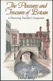 The Pleasures and Treasures of Britain - A Discerning Traveller's Companion ebook by David Kemp