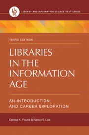 Libraries in the Information Age: An Introduction and Career Exploration, 3rd Edition - An Introduction and Career Exploration ebook by Denise K. Fourie,Nancy E. Loe