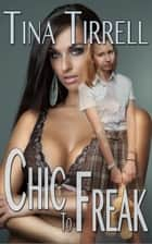 Chic to Freak (a Nerd Girl Revenge / Geek Transformation Story) ebook by Tina Tirrell