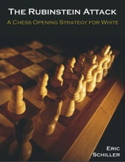 The Rubinstein Attack: A Chess Opening Strategy for White ebook by Schiller, Eric