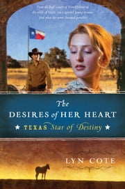 The Desires of Her Heart - Texas: Star of Destiny Book 1 ebook by Lyn Cote