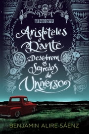 Aristóteles e Dante descobrem os segredos do universo ebook by Benjamin Alire Sáenz