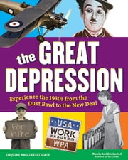 The Great Depression - Experience the 1930s from the Dust Bowl to the New Deal ebook by Marcia Amidon Lusted,Tom Casteel