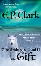 The Midnight Land II - The Gift ebook by E.P. Clark