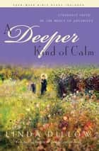 A Deeper Kind of Calm ebook by Linda Dillow