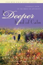 A Deeper Kind of Calm - Steadfast Faith in the Midst of Adversity ebook by Linda Dillow