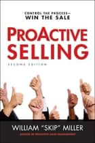 "ProActive Selling - Control the Process--Win the Sale ebook by William ""Skip"" Miller"