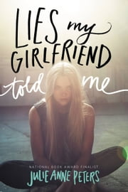 Lies My Girlfriend Told Me ebook by Julie Anne Peters