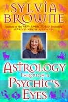 Astro Through a Phychic's Eyes eBook by Sylvia Browne