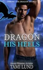 Dragon His Heels ebook by Tami Lund