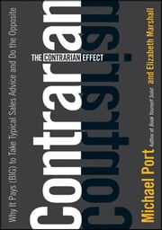 The Contrarian Effect - Why It Pays (Big) to Take Typical Sales Advice and Do the Opposite ebook by Michael Port,Elizabeth Marshall