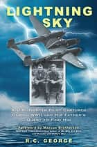 Lightning Sky - A U.S. Fighter Pilot Captured during WWII and His Father's Quest to Find Him ebook by R.C. George, Marcus Brotherton