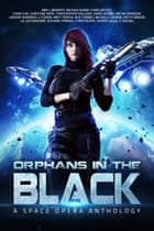 Orphans in the Black - A Space Opera Anthology ebook by C. Gockel, Amy J. Murphy, Joseph Lallo,...