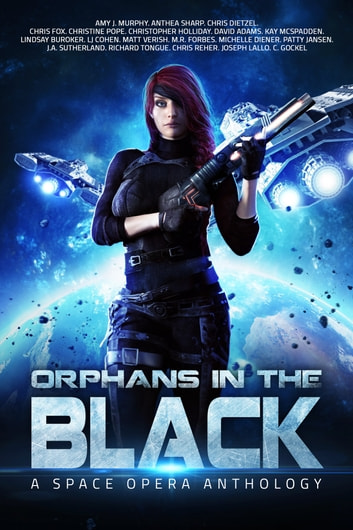 Orphans in the Black - A Space Opera Anthology ebook by C. Gockel,Amy J. Murphy,Joseph Lallo,Christine Pope,Matt Verish,Chris Reher,Kay McSpadden,Patty Jansen,Chris Fox,Christopher Holliday,J.A. Sutherland,Michelle Diener,Anthea Sharp,LJ Cohen,David Adams,Richard Tongue,Lindsay Buroker,Chris Dietzel,M.R. Forbes