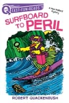 Surfboard to Peril - A Miss Mallard Mystery ebook by Robert Quackenbush, Robert Quackenbush