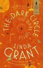 The Dark Circle - Shortlisted for the Baileys Women's Prize for Fiction 2017 ebook by Linda Grant