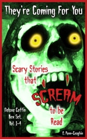 They're Coming For You Deluxe Coffin Box Set, Vol. 1-4: Scary Stories that Scream to be Read ebook by O. Penn-Coughin