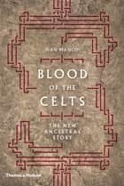 Blood of the Celts - The New Ancestral Story ebook by Jean Manco