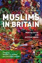 Muslims in Britain - Making Social and Political Space ebook by Waqar Ahmad, Ziauddin Sardar