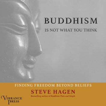 Buddhism Is Not What You Think - Finding Freedom Beyond Beliefs audiobook by Steven Hagen