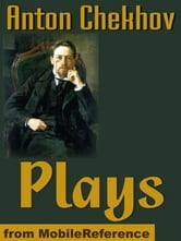Chekhov's Plays: The Anniversary, The Bear, The Cherry Orchard, Ivanoff, On The High Road, The Proposal, The Sea-Gull, Swan Song, The Three Sisters, Uncle Vanya, And More (Mobi Classics) ebook by Anton Pavlovich Chekhov