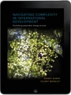 Navigating Complexity in International Development eBook - Facilitating sustainable change at scale ebook by Danny Burns, Stuart Worsley