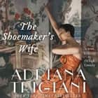 The Shoemaker's Wife - A Novel audiobook by Adriana Trigiani