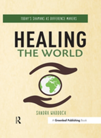 Healing the World - Today's Shamans as Difference Makers eBook by Sandra Waddock