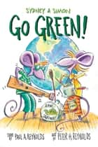 Sydney & Simon: Go Green! ebook by Paul A. Reynolds