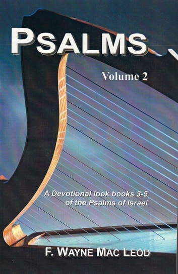 Psalms (Volume 2) - A Devotional Look at Books 3-5 of the Psalms of Israel ebook by F. Wayne Mac Leod