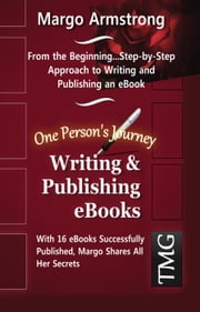 Writing & Publishing eBooks, One Person's Journey ebook by Margo Armstrong