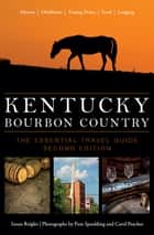 Kentucky Bourbon Country - The Essential Travel Guide ebook by Susan Reigler, Carol Peachee, Pam Spaulding