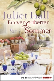 Ein verzauberter Sommer - Roman ebook by Juliet Hall,Barbara Röhl