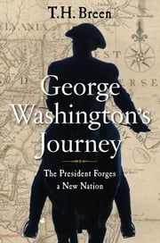 George Washington's Journey - The President Forges a New Nation ebook by T.H. Breen
