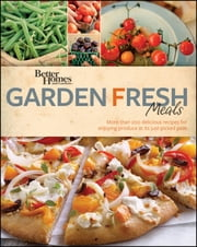 Better Homes and Gardens Garden Fresh Meals ebook by Better Homes and Gardens