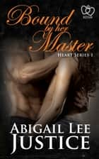 Bound By Her Master ebook by Abigail Lee Justice