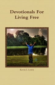 Devotionals for Living Free ebook by Kevin Lewis