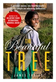 The Beautiful Tree - A personal journey into how the world's poorest people are educating themselves ebook by James Tooley