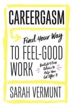 Careergasm - Find Your Way to Feel-Good Work ekitaplar by Sarah Vermunt