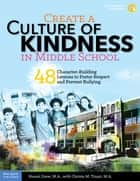 Create a Culture of Kindness in Middle School - 48 Character-Building Lessons to Foster Respect and Prevent Bullying ebook by Naomi Drew, M.A., Christa Tinari,...