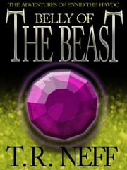 Belly of the Beast (The Adventures of Ennid the Havoc) ebook by T. R. Neff
